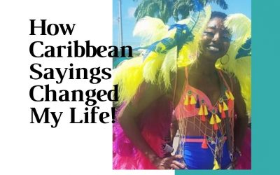 How Caribbean sayings changed my life!